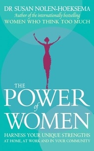 Susan Nolen-Hoeksema - The Power Of Women - Harness your unique strengths at home, at work and in your community.