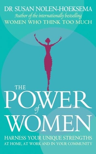 The Power Of Women. Harness your unique strengths at home, at work and in your community