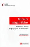 Susan Ossman et  Collectif - MIROIRS MAGHREBINS. - Itinéraires de soi et paysages de rencontre.