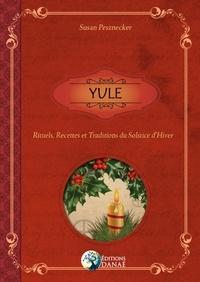 Susan Pesznecker - Yule - Rituels, recettes et traditions du solstice d'hiver.