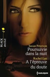 Susan Peterson et Rachel Lee - Poursuivie dans la nuit - A l'épreuve du doute.