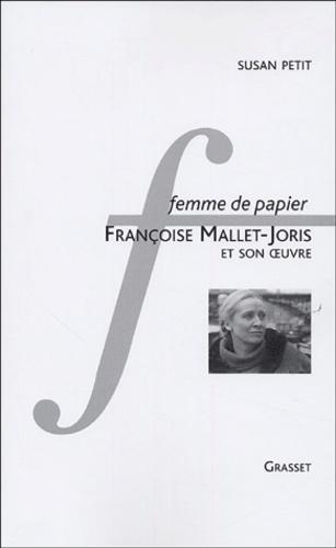 Susan Petit - Femme de papier - Françoise Mallet-Joris et son oeuvre.