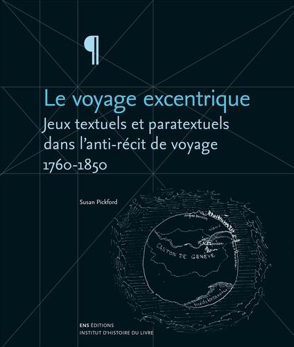 Le voyage excentrique. Jeux textuels et paratextuels dans l'anti-récit de voyage (1760-1850)