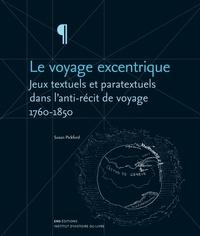 Susan Pickford - Le voyage excentrique - Jeux textuels et paratextuels dans l'anti-récit de voyage (1760-1850).