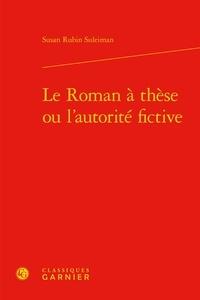 Susan Rubin Suleiman - Le Roman à thèse ou l'autorité fictive.