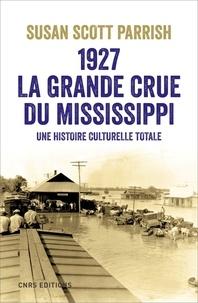 Susan scott Parrish et Olivier Salvatori - 1927, la grande crue du Mississippi.