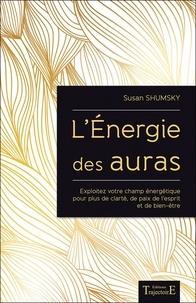 Lénergie des auras - Exploitez votre champ énergétique pour plus de clarté, de paix de lesprit et de bien-être.pdf
