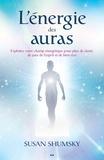 Susan Shumsky - L'énergie des auras - Exploitez votre champ énergétique pour plus de clarté, de paix de l'esprit et de bien-être.