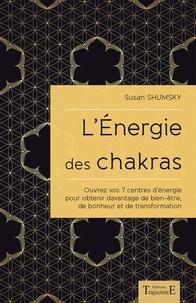 L'énergie des chakras- Ouvrez vos 7 centres d'énergie pour obtenir davantage de bien-être, de bonheur et de transformation - Susan Shumsky |