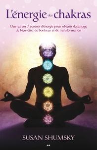 Susan Shumsky - L'énergie des chakras - Ouvrez vos 7 centres d'énergie pour obtenir davantage de bien-être, de bonheur et de transformation.