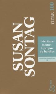 Susan Sontag - L'écriture même : à propos de Barthes.