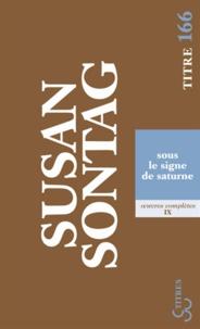 Susan Sontag - Sous le signe de saturne.