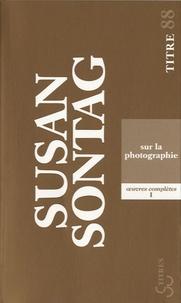 Susan Sontag - Sur la photographie.