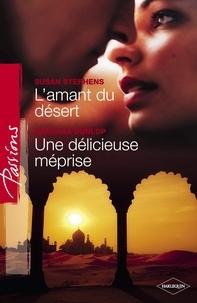 Susan Stephens et Barbara Dunlop - L'amant du désert - Une délicieuse méprise (Harlequin Passions).
