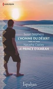 Susan Stephens et Natasha Oakley - L'homme du désert - Le prince d'Amrah.