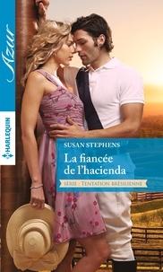 Susan Stephens - La fiancée de l'hacienda.