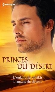 Susan Stephens - Princes du désert - L'enfant du cheikh - L'amant du désert.