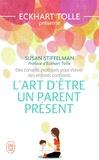 Susan Stiffelman - L'art d'être un parent présent - Des conseils pratiques pour élever des enfants confiants.