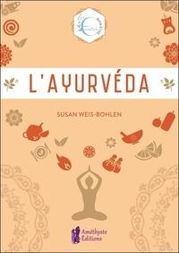 Susan Weis-Bohlen - L'Ayurvéda - Les essentiels bien-être.