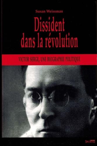 """Susan Weissman - Dissident dans la Révolution - Victor Serge, une biographie politique """"Le cap est de bonne espérance""""."""