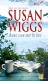 Susan Wiggs - Avec vue sur le lac - T9 - Lac des Saules.