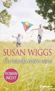 Susan Wiggs - Ce monde entre nous.