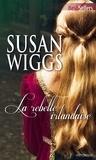 Susan Wiggs - La rebelle irlandaise.