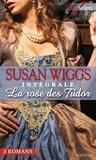 Susan Wiggs - La Rose des Tudor : l'intégrale de la série.
