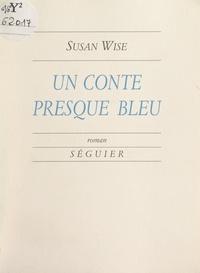 Susan Wise - Un conte presque bleu.