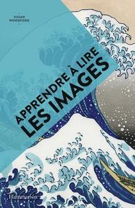 Susan Woodford - Apprendre à lire les images - L'art en poche.