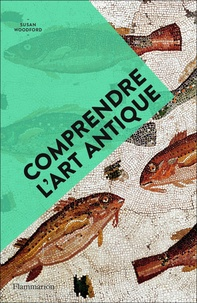 Susan Woodford - Comprendre l'art antique.