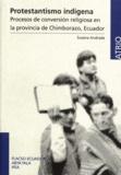 Susana Andrade - Protestantismo indígena - Procesos de conversión religiosa en la provincia de Chimborazo, Ecuador.