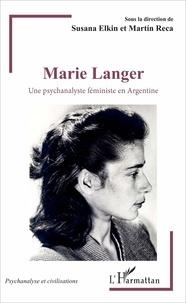 Susana Elkin et Martin Reca - Marie Langer - Une psychanalyste féministe en Argentine.