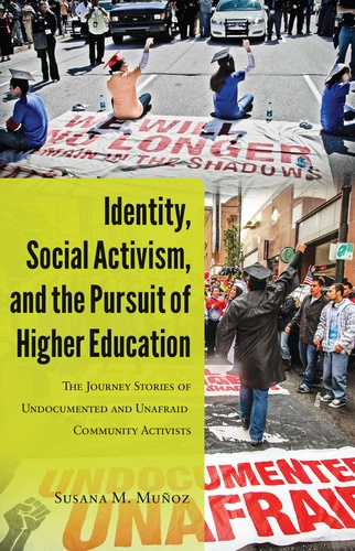 Susana m. Muñoz - Identity, Social Activism, and the Pursuit of Higher Education - The Journey Stories of Undocumented and Unafraid Community Activists.