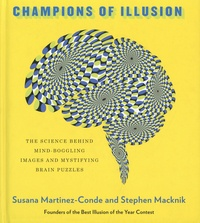Susana Martinez-Conde et Stephen Macknik - Champions of Illusion - The Science Behind Mind-Boggling Images and Mystifying Brain Puzzles.