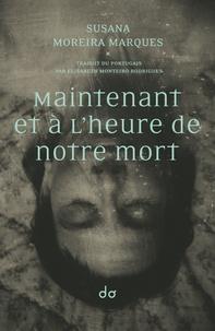 Susana Moreira Marques - Maintenant et à l'heure de notre mort.
