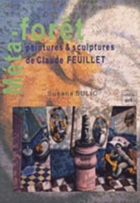 Susana Sulic - Méta-forêt - Peintures & sculptures de Claude Feuillet.