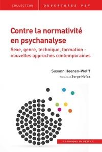 Susann Heenen-Wolff - Contre la normativité en psychanalyse - Sexe, genre, technique, formation : nouvelles approches contemporaines.