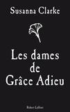 Susanna Clarke - Les dames de Grâce Adieu et autres récits.