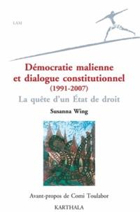 Susanna D. Wing - Démocratie malienne et dialogue constitutionnel (1991-2007) - La quête d'un Etat de choix.