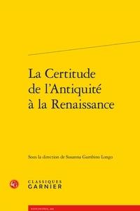 Susanna Gambino Longo - La certitude de l'Antiquité à la Renaissance.