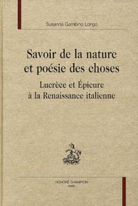 Susanna Gambino Longo - Savoir de la nature et poésie des choses - Lucrèce et Epicure à la Renaissance italienne.