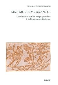 Susanna Gambino Longo - Sine moribus errantes - Les discours sur les temps premiers à la Renaissance italienne.