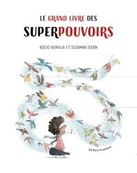 Susanna Isern et Bonilla Rocio - Le grand livre des superpouvoirs.