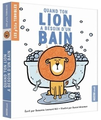 Susanna Leonard Hill et Daniel Wiseman - Quand ton lion a besoin d'un bain.