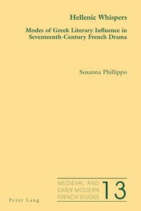 Susanna Phillippo - Hellenic Whispers - Modes of Greek Literary Influence in Seventeenth-Century French Drama.