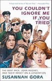 Susannah Gora - You Couldn't Ignore Me If You Tried: The Brat Pack, John Hughes, and Their Impact on a Generation.