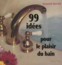 Susannah Marriott - 99 Idées pour le plaisir du bain.
