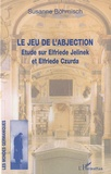 Susanne Böhmisch - Le jeu de l'abjection - Etude sur Elfriede Jelinek et Elfriede Czurda.