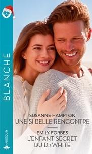 Susanne Hampton et Emily Forbes - Une si belle rencontre ; L'enfant secret du Dr White.